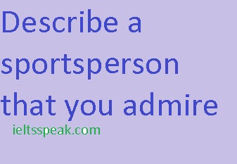 Cue card-11|describe a sportsperson that you admire~ieltsspeak.com