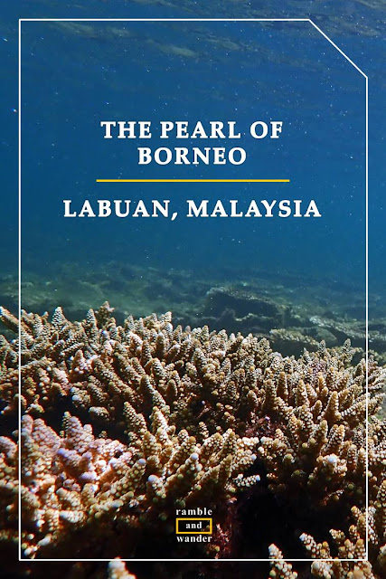 Malaysia: Labuan, the Pearl of Borneo - Ramble and Wander