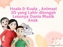 Hoala & Koala , Animasi 3D yang Lahir ditengah Lesunya Dunia Musik Anak