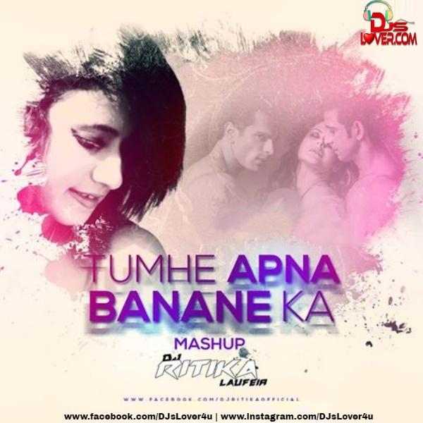 Tumhe Apna Banane Ka Mashup DJ Ritika Laufeia