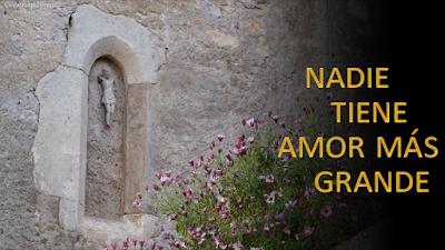 Evangelio según Juan (15, 9-17): Nadie tiene amor mas grande