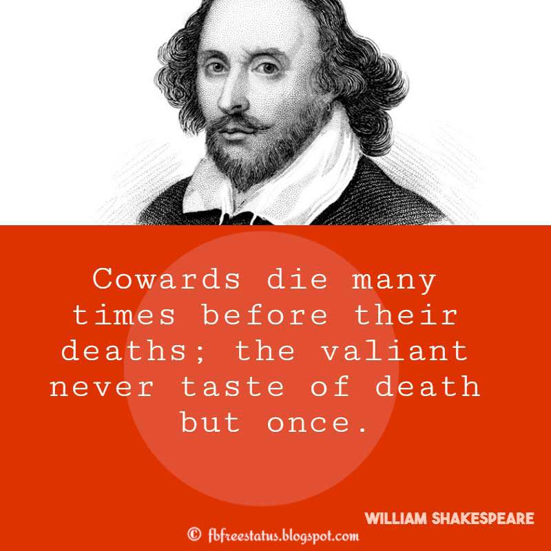 Shakespeare Quote, Cowards die many times before their deaths; the valiant never taste of death but once.