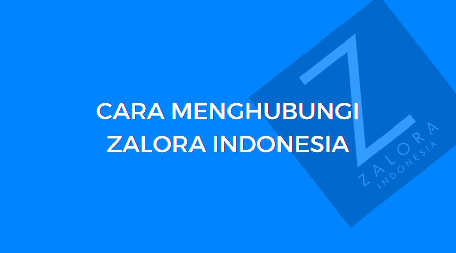 Customer Service Zalora : Cara menghubungi zalora indonesia terkait pertanyaan dan pesanan