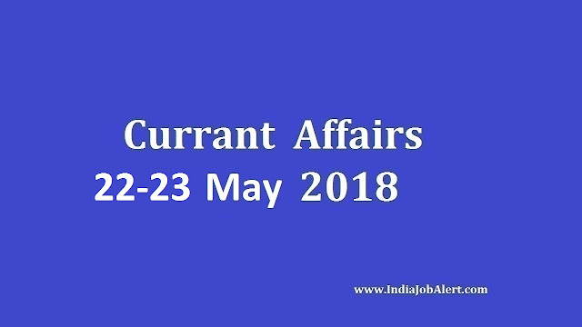 Exam Power: 22-23 May 2018 Today Current Affairs
