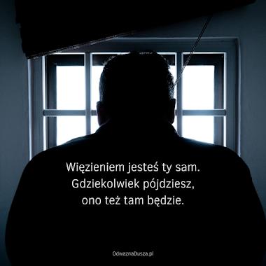 Więzieniem jesteś Ty sam