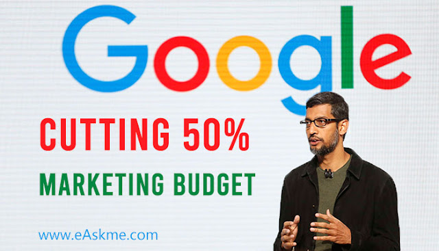 Google is Cutting 50% of Their Marketing Budget: Why?: eAskme