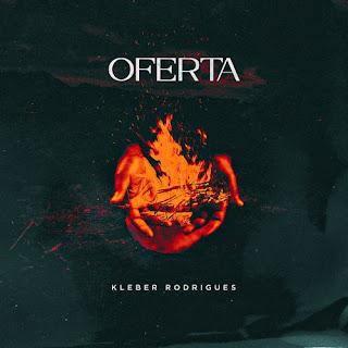 Baixar Música Gospel Oferta - Kleber Rodrigues Mp3