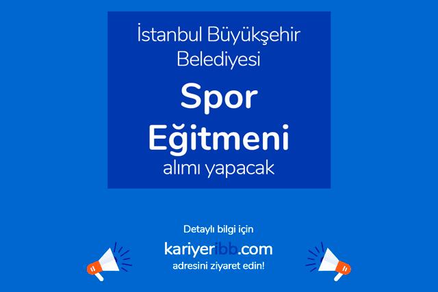 İstanbul Büyükşehir Belediyesi Spor İstanbul A.Ş. spor eğitmeni alımı yapacak. İBB iş ilanı detayları kariyeribb.com'da!