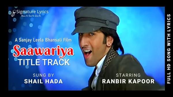 Saawariya (Title Track) Lyrics - Shail Hada - Ft. Ranbir Kapoor & Rani Mukherjee