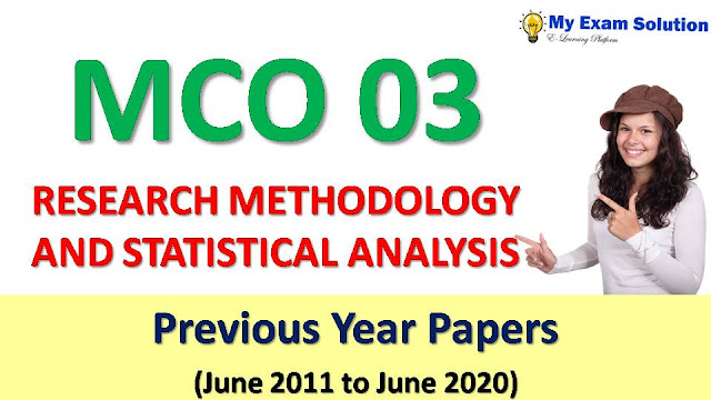 MCO 03 RESEARCH METHODOLOGY AND STATISTICAL ANALYSIS  Previous Year Papers