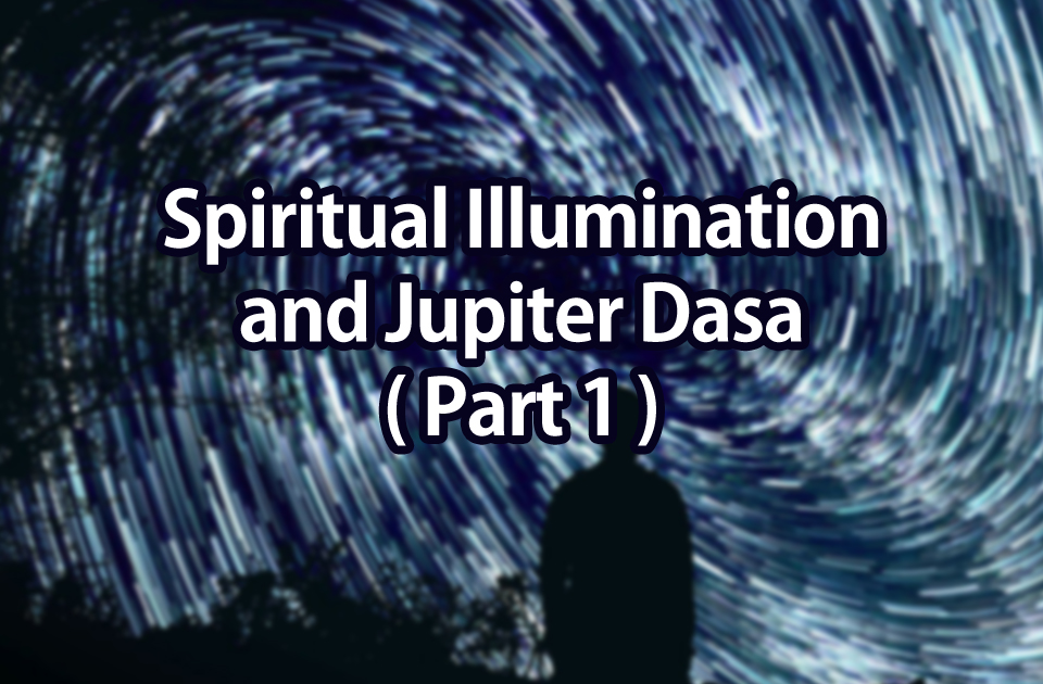 Spiritual Illumination and Jupiter Dasa(Part1)
