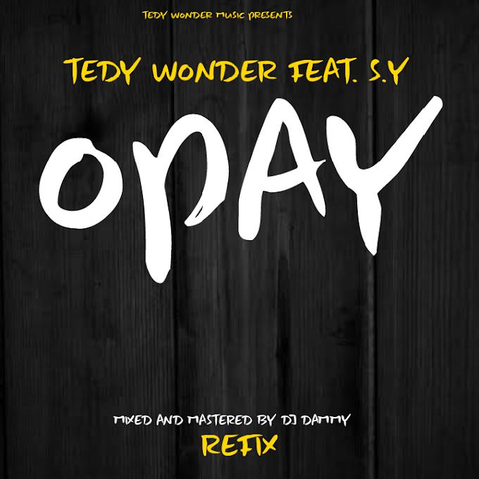 Tedy Wonder Ft. S.Y – Opay (Refix)