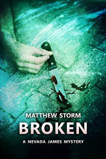 http://www.amazon.com/Broken-Nevada-James-Mysteries-ebook/dp/B00DBPMDTC/ref=sr_1_1?s=books&ie=UTF8&qid=1434131059&sr=1-1&keywords=broken+matthew+storm