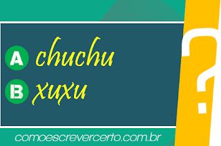 xuxu ou chuchu como se escreve qual o correto certo dicionário