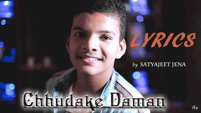 Chhudake Daman LYRICS - Satyajeet Jena