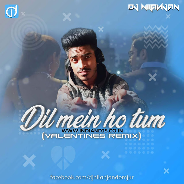 Dil Mein Ho Tum Valentines Remix,Bollywood Dj Song