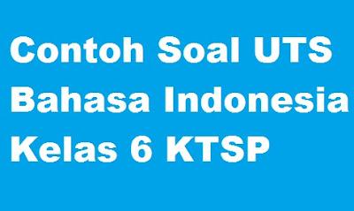 Contoh Soal UTS Bahasa Indonesia Kelas 6 KTSP
