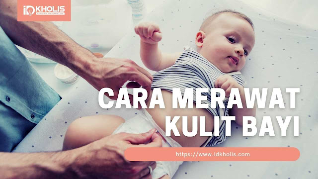 Cara Merawat Kulit Lembut Bayi Baru Lahir