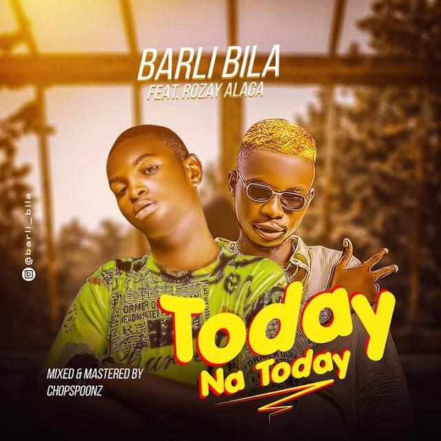[Music] Barli Bila ft Rozay Alaga - Today na Today (prod. Chopspoonz) #Arewapublisize