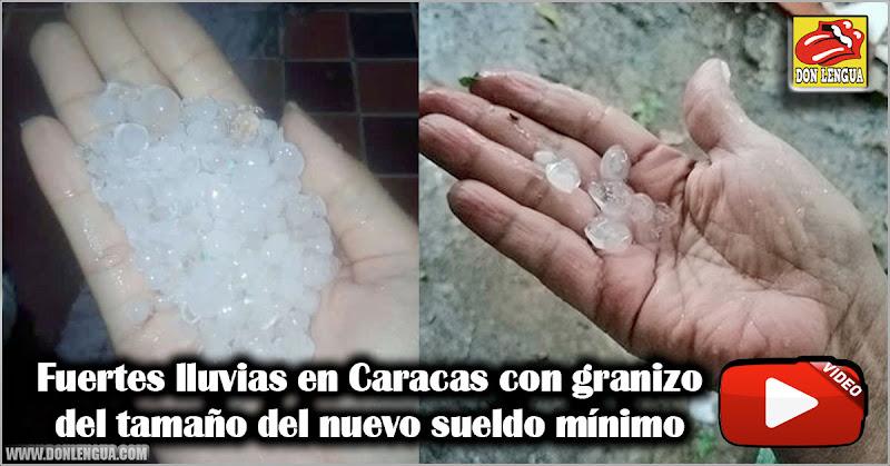 Fuertes lluvias en Caracas con granizo del tamaño del nuevo sueldo mínimo