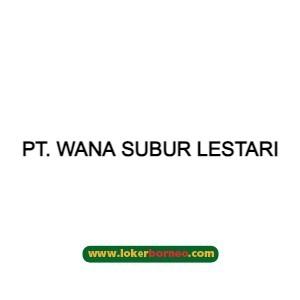 Lowongan Kerja Kalimantan PT. Wana Subur Lestari (PT. WSL) Tahun 2021