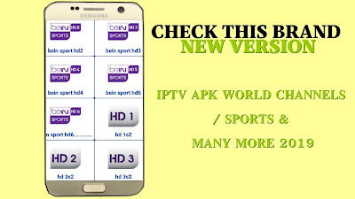 CHECK THIS BRAND NEW VERSION : IPTV APK WORLD CHANNELS / SPORTS & MANY MORE 2019