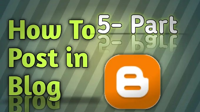 Part-5 How to Post in Blogger Blog in English 2020