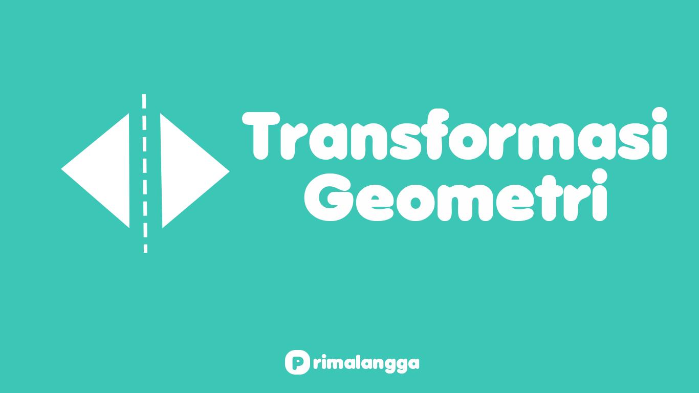 soal transformasi geometri kelas 11 lengkap dengan caranya