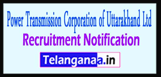 PTCUL Power Transmission Corporation of Uttarakhand Ltd Recruitment Notification 2017