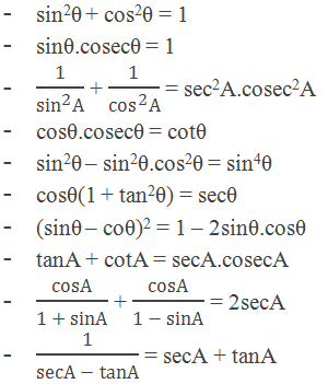 "(1) sin2θ + cos2θ = 1     (2) sinθ.cosecθ = 1     (3) ""1"" /(〖""sin"" 〗^""2""  ""A"" ) + ""1"" /(〖""cos"" 〗^""2""  ""A"" ) = sec2A.cosec2A     (4) cosθ.cosecθ = cotθ     (5) sin2θ – sin2θ.cos2θ = sin4θ     (6) cosθ(1 + tan2θ) = secθ     (7) (sinθ – coθ)2 = 1 – 2sinθ.cosθ     (8) tanA + cotA = secA.cosecA     (9) ""cosA"" /""1 + sinA""  + ""cosA"" /(""1 "" -"" sinA"" ) = 2secA     (10) ""1"" /(""secA "" -"" tanA"" ) = secA + tanA etc."