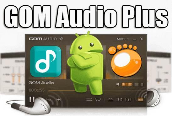 تحميل تطبيق GOM Audio Plus Apk مشغل الصوتيات الرائع اصدار مدفوع للاندرويد