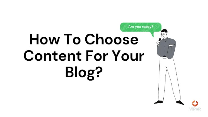 How To Choose Content For Your Blog? Is Going To Change Your Blogger Strategies.