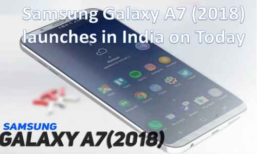 Samsung Galaxy A7 (2018) launches in India on Today, with three rear cameras this phone