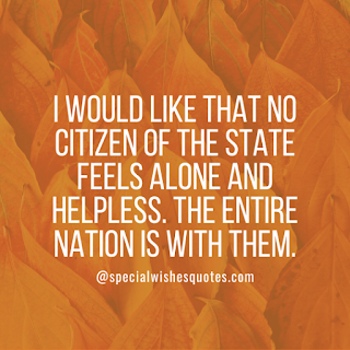 I would like that no, citizen of the state feels alone and helpless.The Entire Nation is with them.