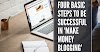 Four Basic Steps to be successful in 'Make Money Blogging'