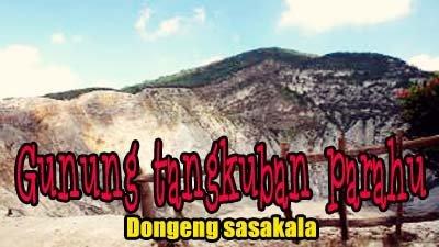 Dongeng Sasakala Bahasa Sunda, Sangkuriang Gunung Tangkuban Perahu!