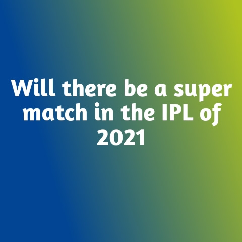 Will there be a super match in the IPL of 2021