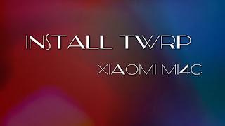 Cara Root dan Install TWRP Recovery di Xiaomi Mi Cara Root dan Install TWRP Recovery Xiaomi Mi4c Work Tanpa Bootloop