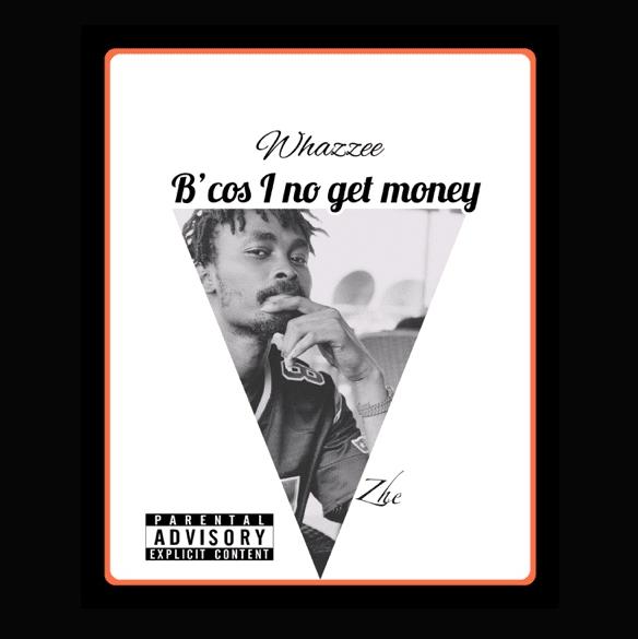 Whazzee – Bcos I No Get Money