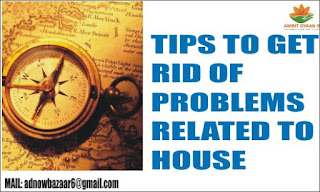 TIPS TO GET RID OF PROBLEMS RELATED TO HOUSE