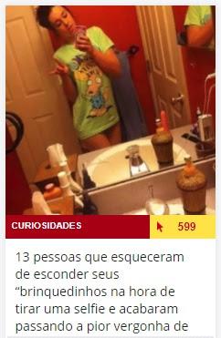 http://www.atoananet.com.br/curiosidades/permalink/386189/13-pessoas-que-esqueceram-de-esconder-seus-brinquedinhos-na-hora-de-tirar-uma-selfie-e-acabaram-passando-a-pior-vergonha-de.htm
