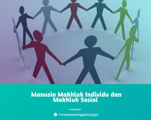 Manusia Makhluk Individu dan Makhluk Sosial