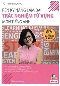Rèn Luyện kỹ năng làm bài Trắc Nghiệm Từ Vựng môn Tiếng Anh - Vũ Thị Mai Phương
