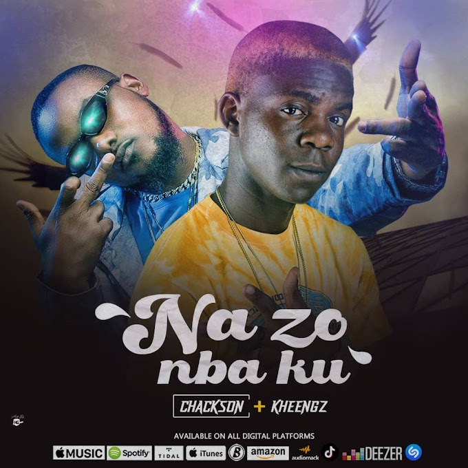 Music: Chackson Ft Kheengz - Na Zo Nba Ku