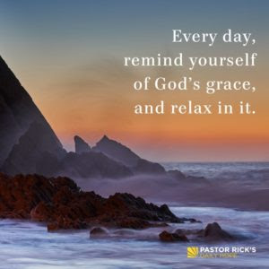 Remind Yourself of God's Grace, and Relax In It by Rick Warren