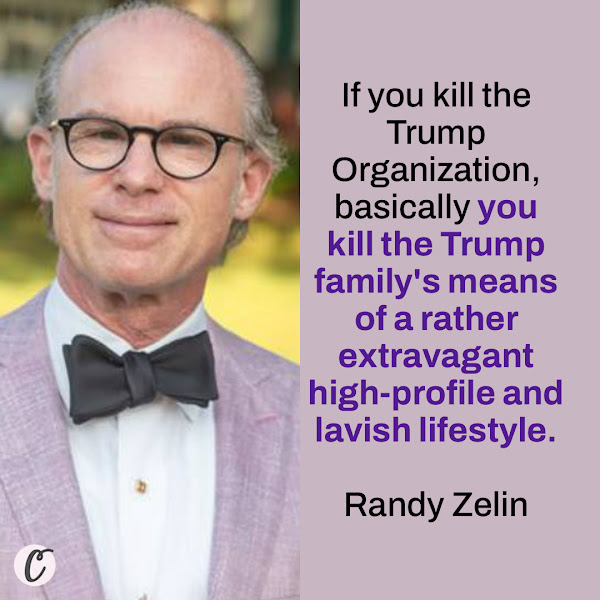 If you kill the Trump Organization, basically you kill the Trump family's means of a rather extravagant high-profile and lavish lifestyle. — Randy Zelin, a defense attorney at Wilk Auslander LLP and former New York state prosecutor