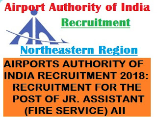 AIRPORTS AUTHORITY OF INDIA RECRUITMENT 2018: RECRUITMENT FOR THE POST OF JR. ASSISTANT (FIRE SERVICE) AII