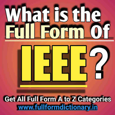 Full Form of IEEE, Additional Information of the full form of IEEE