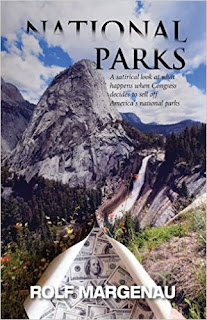 National Parks: What happens, in the near future, when Congress plans to bail out a bankrupt America by selling the national parks to the highest bidders by Rolf Margenau
