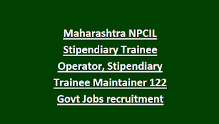 Maharashtra NPCIL Stipendiary Trainee Operator, Stipendiary Trainee Maintainer 122 Govt Jobs recruitment Notification 2018